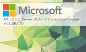 MCSA SQL SERVER 2016 DATABASE DEVELOPMENT ACELERADO